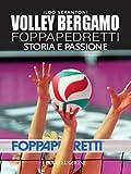 Volley Bergamo Foppapedretti: Storia e passione